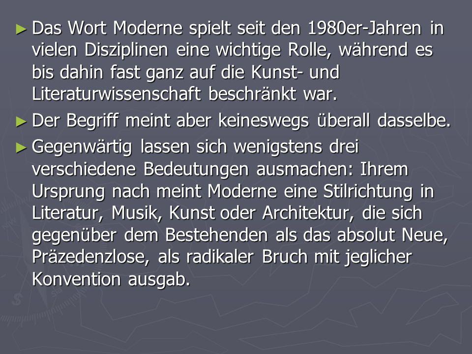 Das Wort Moderne spielt seit den 1980er-Jahren in vielen Disziplinen eine wichtige Rolle, w ä hrend es bis dahin fast ganz auf die Kunst- und Literatu
