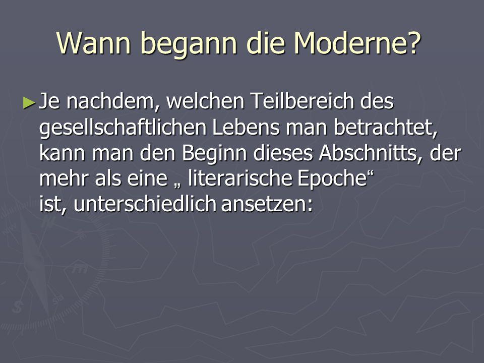 Wann begann die Moderne? Je nachdem, welchen Teilbereich des gesellschaftlichen Lebens man betrachtet, kann man den Beginn dieses Abschnitts, der mehr