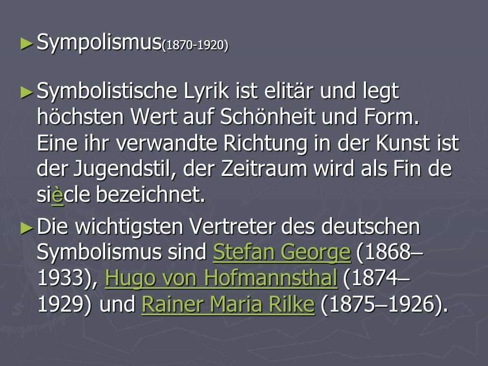 Sympolismus (1870-1920) Sympolismus (1870-1920) Symbolistische Lyrik ist elit ä r und legt h ö chsten Wert auf Sch ö nheit und Form. Eine ihr verwandt