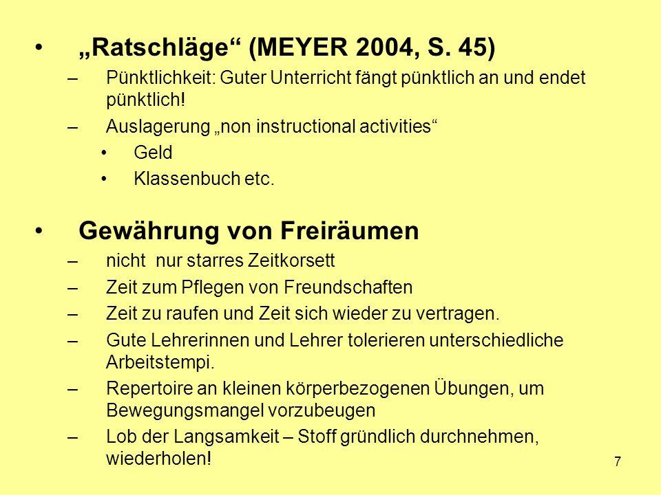 7 Ratschläge (MEYER 2004, S. 45) –Pünktlichkeit: Guter Unterricht fängt pünktlich an und endet pünktlich! –Auslagerung non instructional activities Ge