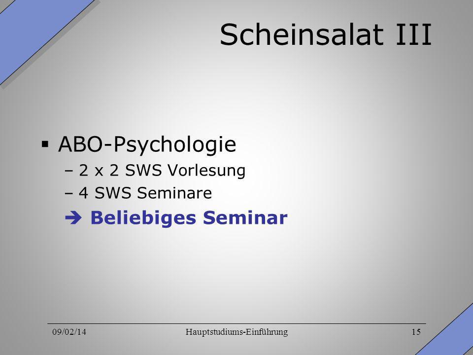 09/02/14Hauptstudiums-Einführung15 Scheinsalat III ABO-Psychologie –2 x 2 SWS Vorlesung –4 SWS Seminare Beliebiges Seminar