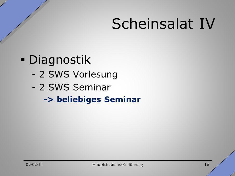 09/02/14Hauptstudiums-Einführung16 Scheinsalat IV Diagnostik - 2 SWS Vorlesung -2 SWS Seminar -> beliebiges Seminar