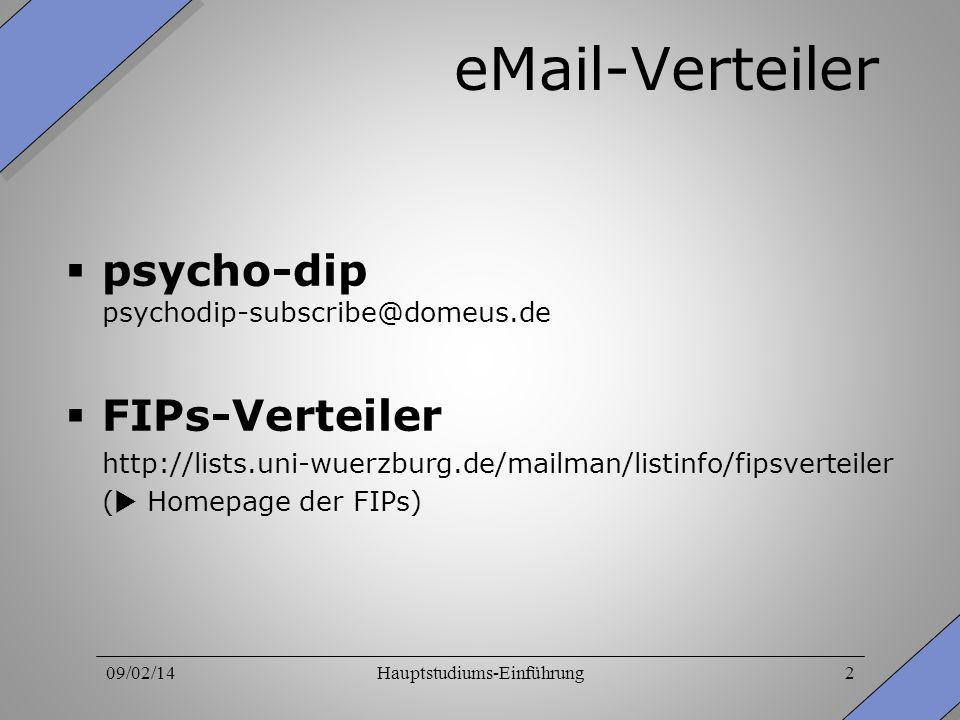 09/02/14Hauptstudiums-Einführung2 eMail-Verteiler psycho-dip psychodip-subscribe@domeus.de FIPs-Verteiler http://lists.uni-wuerzburg.de/mailman/listin