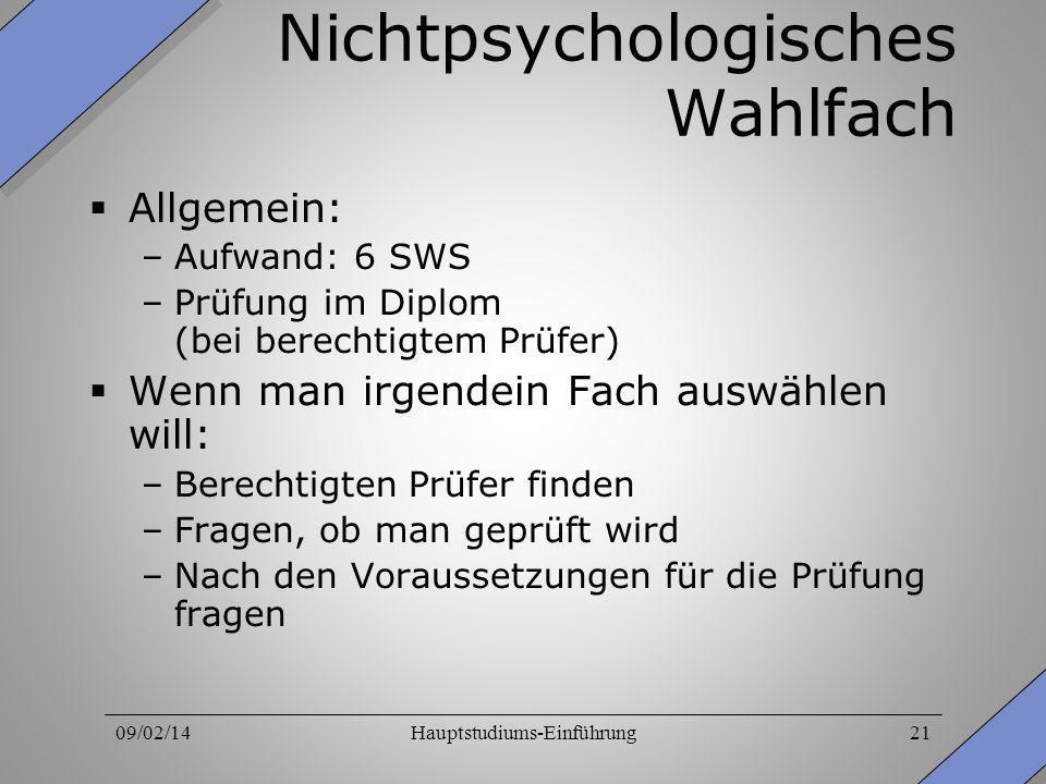 09/02/14Hauptstudiums-Einführung21 Nichtpsychologisches Wahlfach Allgemein: –Aufwand: 6 SWS –Prüfung im Diplom (bei berechtigtem Prüfer) Wenn man irge