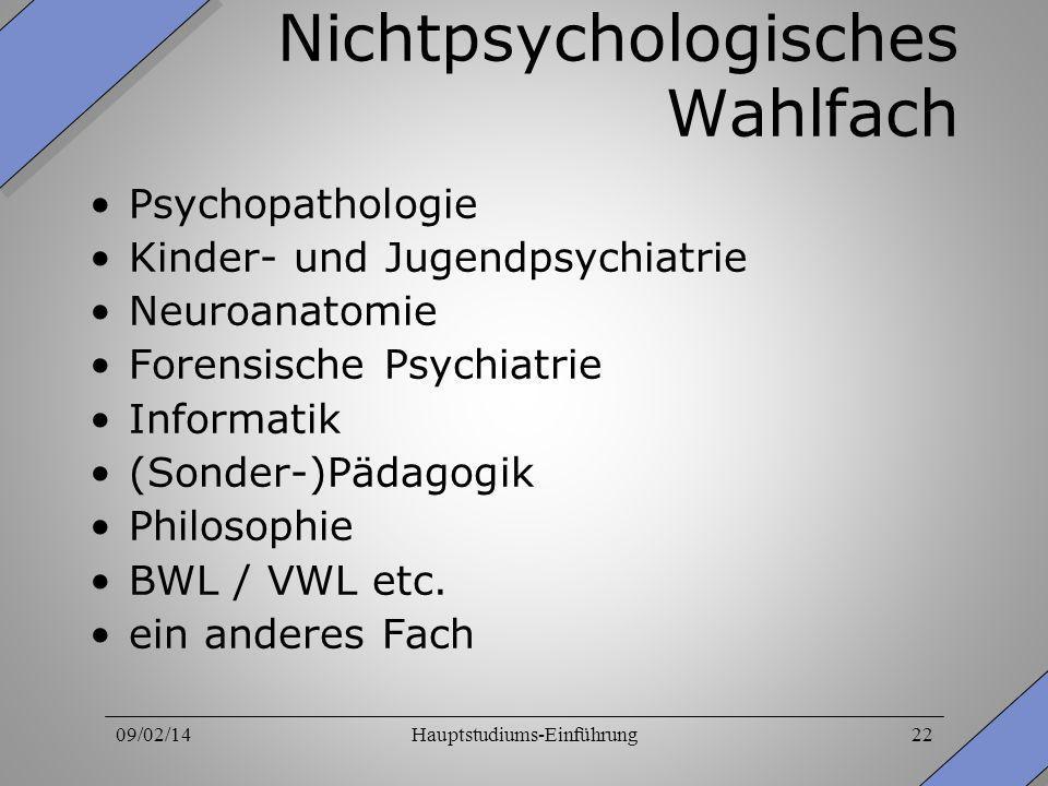 09/02/14Hauptstudiums-Einführung22 Nichtpsychologisches Wahlfach Psychopathologie Kinder- und Jugendpsychiatrie Neuroanatomie Forensische Psychiatrie