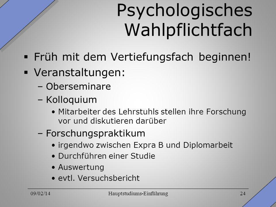 09/02/14Hauptstudiums-Einführung24 Psychologisches Wahlpflichtfach Früh mit dem Vertiefungsfach beginnen! Veranstaltungen: –Oberseminare –Kolloquium M