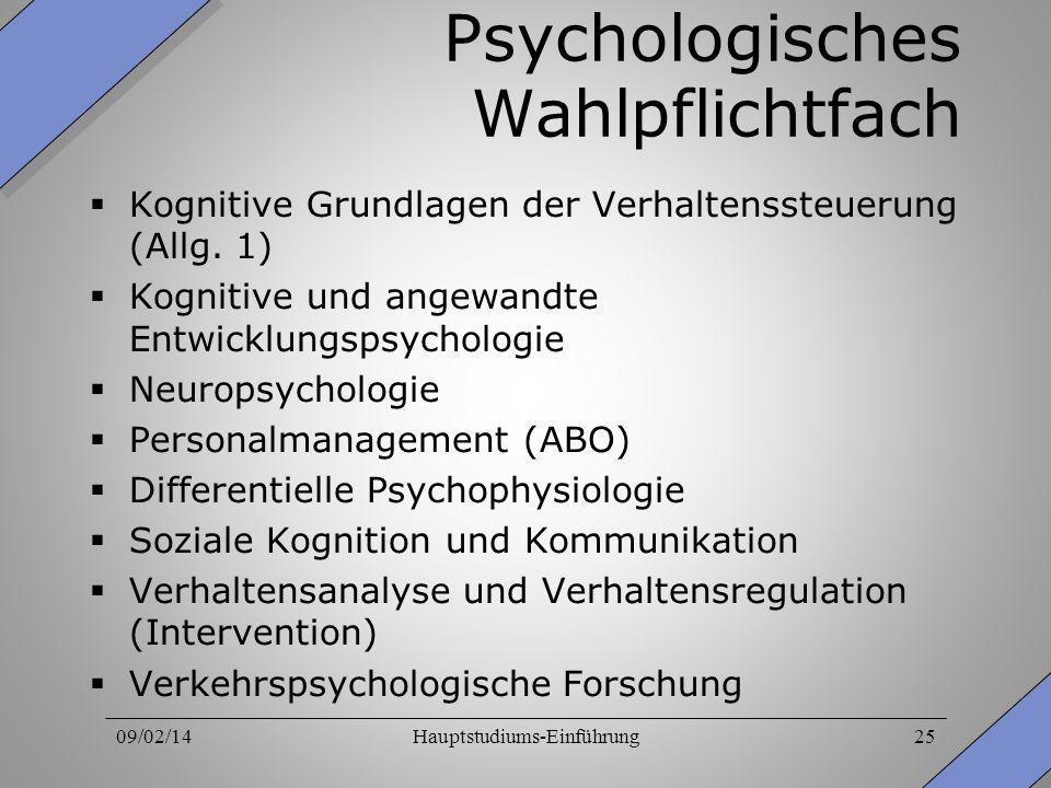 09/02/14Hauptstudiums-Einführung25 Psychologisches Wahlpflichtfach Kognitive Grundlagen der Verhaltenssteuerung (Allg. 1) Kognitive und angewandte Ent