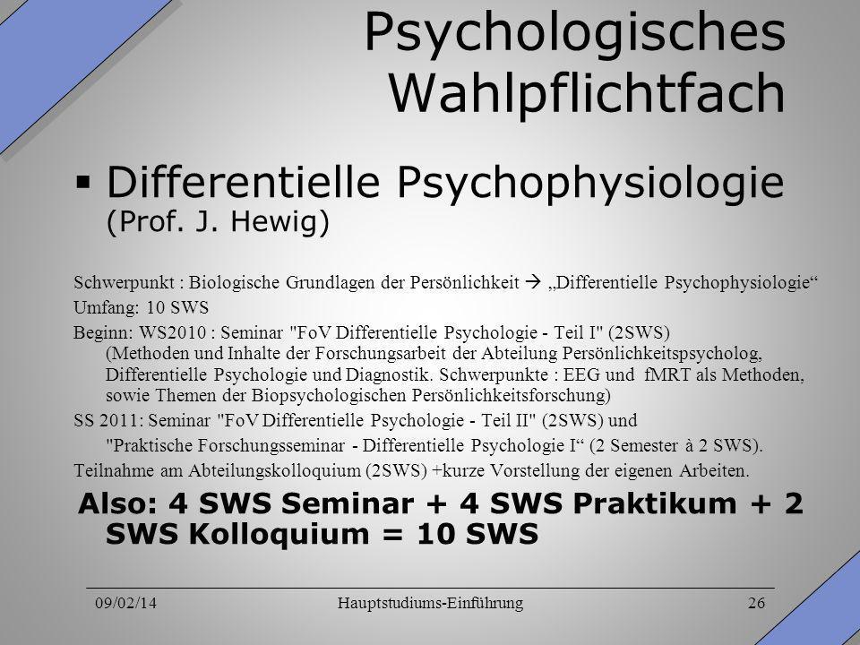09/02/14Hauptstudiums-Einführung26 Psychologisches Wahlpflichtfach Differentielle Psychophysiologie (Prof. J. Hewig) Schwerpunkt : Biologische Grundla