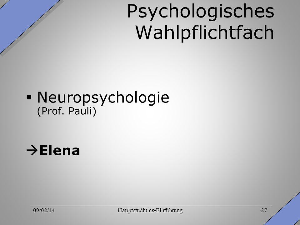 09/02/14Hauptstudiums-Einführung27 Psychologisches Wahlpflichtfach Neuropsychologie (Prof. Pauli) Elena