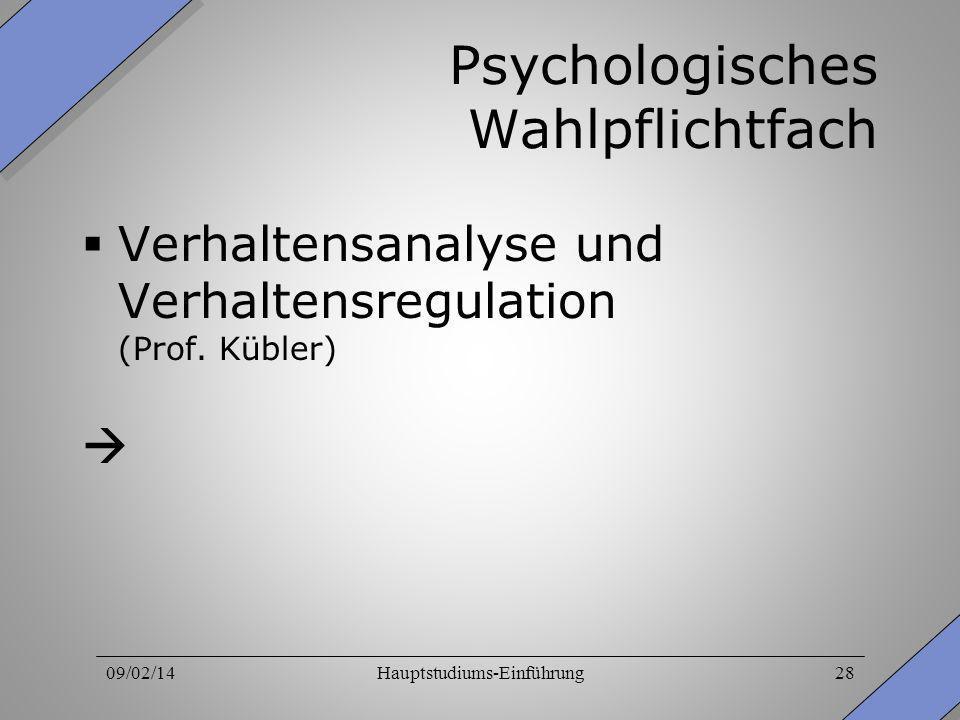 09/02/14Hauptstudiums-Einführung28 Psychologisches Wahlpflichtfach Verhaltensanalyse und Verhaltensregulation (Prof. Kübler)