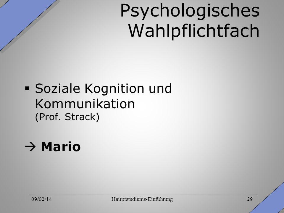 09/02/14Hauptstudiums-Einführung29 Psychologisches Wahlpflichtfach Soziale Kognition und Kommunikation (Prof. Strack) Mario