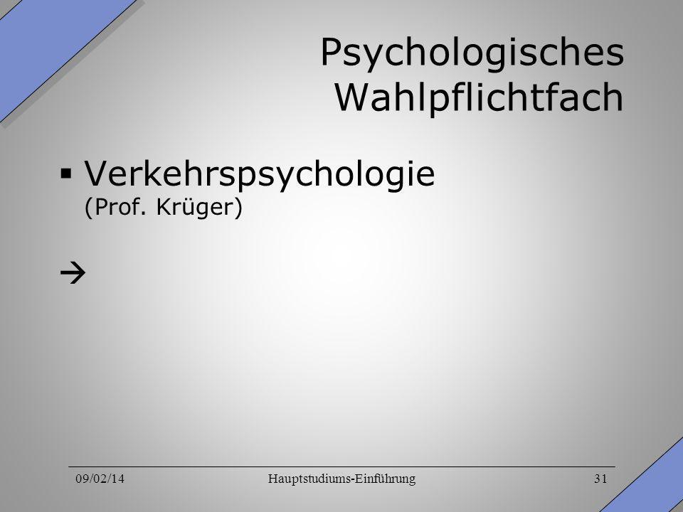 09/02/14Hauptstudiums-Einführung31 Psychologisches Wahlpflichtfach Verkehrspsychologie (Prof. Krüger)