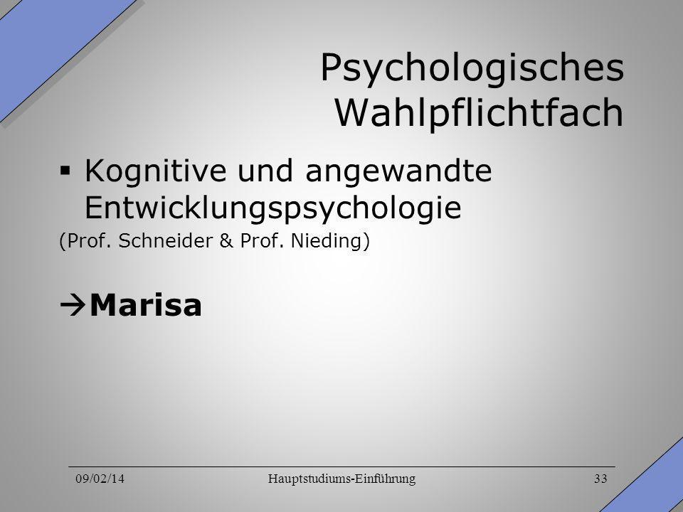 09/02/14Hauptstudiums-Einführung33 Psychologisches Wahlpflichtfach Kognitive und angewandte Entwicklungspsychologie (Prof. Schneider & Prof. Nieding)