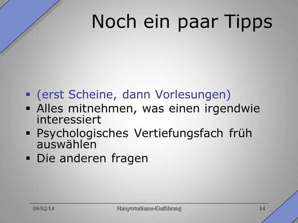 09/02/14Hauptstudiums-Einführung34 Noch ein paar Tipps (erst Scheine, dann Vorlesungen) Alles mitnehmen, was einen irgendwie interessiert Psychologisc