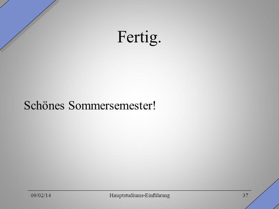 Fertig. Schönes Sommersemester! 09/02/14Hauptstudiums-Einführung37