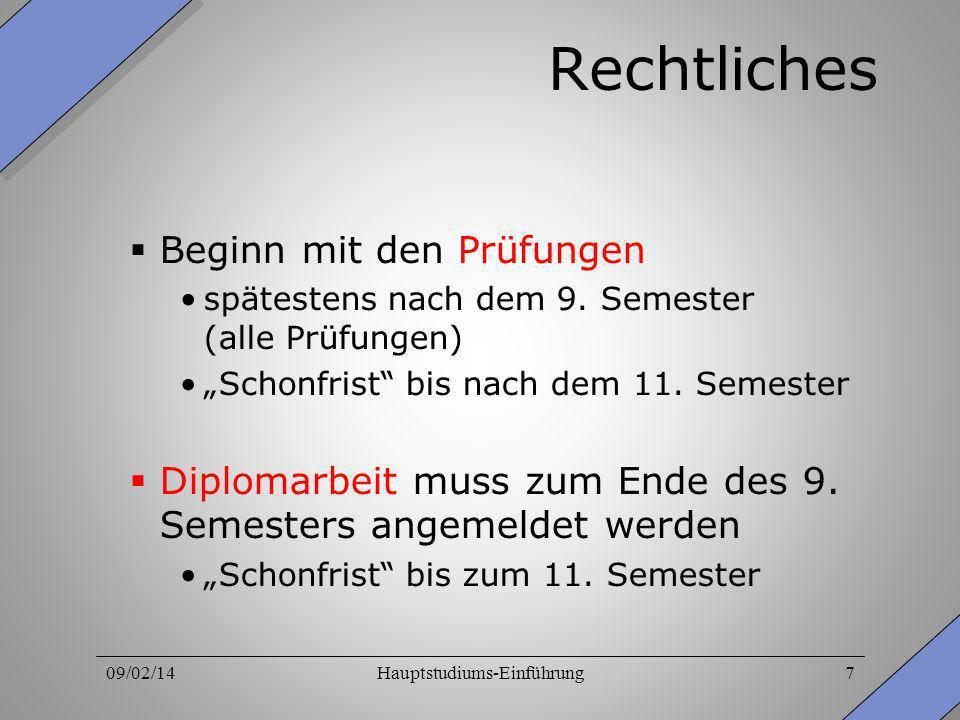 09/02/14Hauptstudiums-Einführung7 Rechtliches Beginn mit den Prüfungen spätestens nach dem 9. Semester (alle Prüfungen) Schonfrist bis nach dem 11. Se