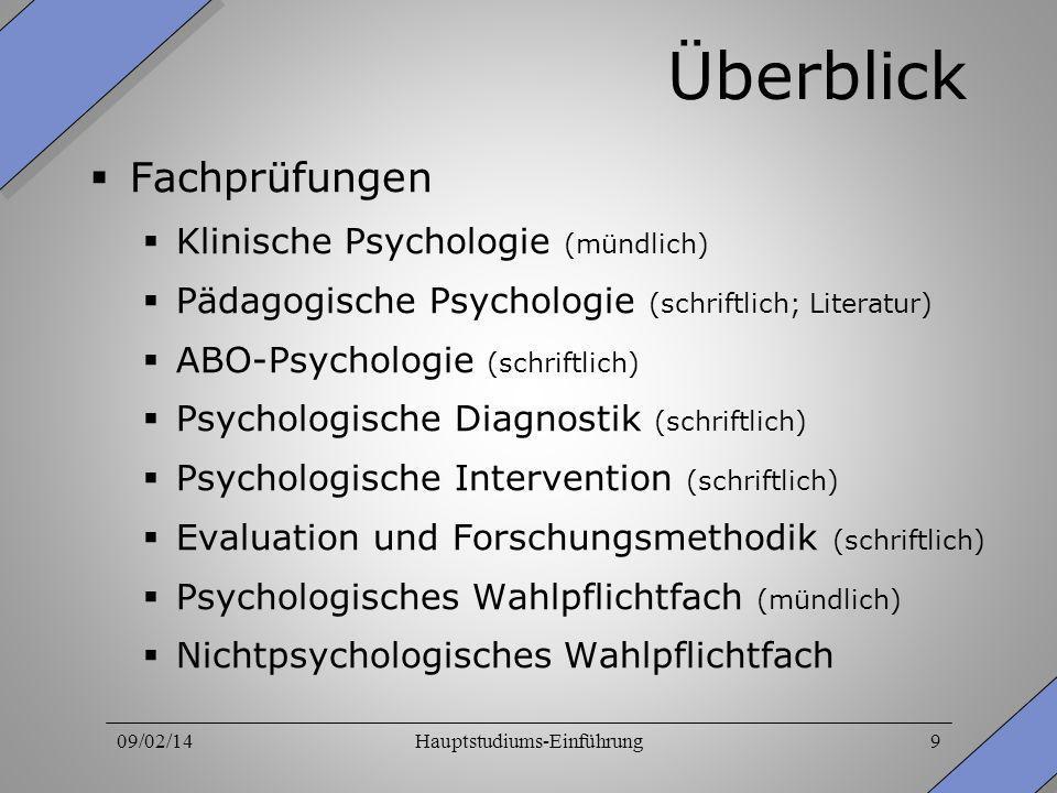 09/02/14Hauptstudiums-Einführung9 Überblick Fachprüfungen Klinische Psychologie (mündlich) Pädagogische Psychologie (schriftlich; Literatur) ABO-Psych