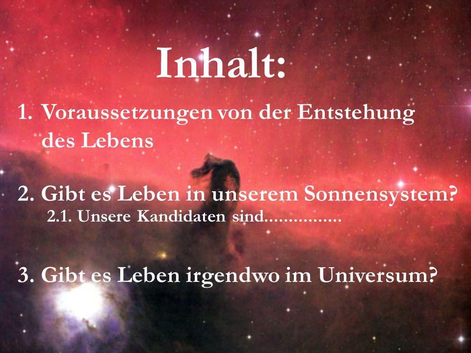 3. Gibt es Leben irgendwo im Universum? 1. Voraussetzungen von der Entstehung des Lebens 2. Gibt es Leben in unserem Sonnensystem? 2.1. Unsere Kandida