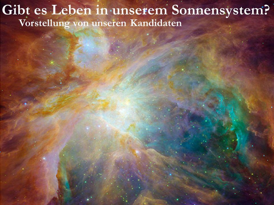 Gibt es Leben in unserem Sonnensystem? Vorstellung von unseren Kandidaten