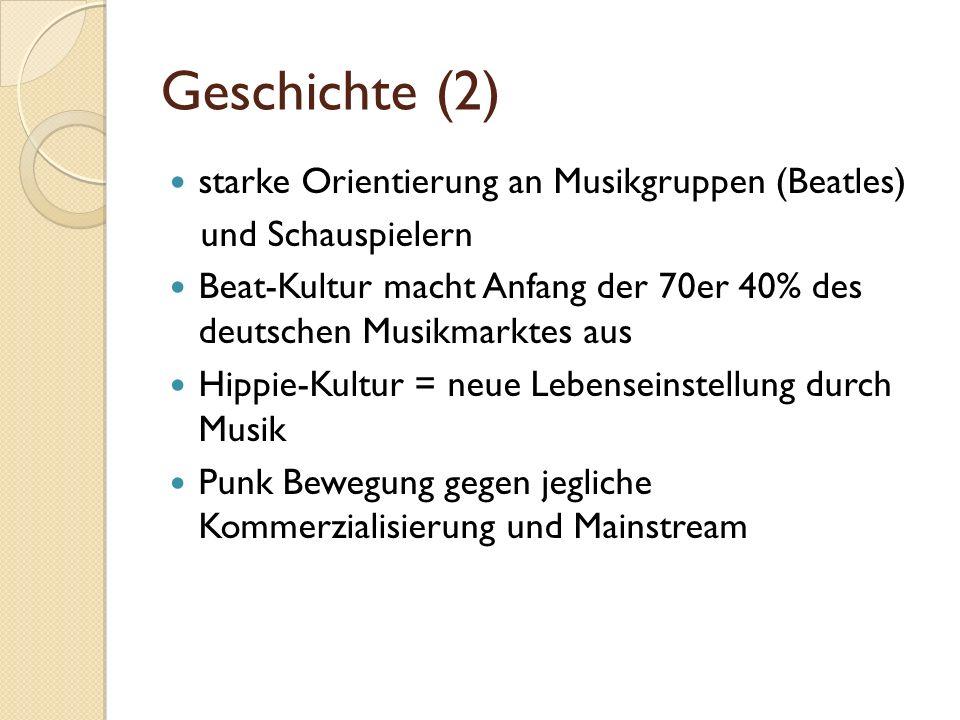 Geschichte (2) starke Orientierung an Musikgruppen (Beatles) und Schauspielern Beat-Kultur macht Anfang der 70er 40% des deutschen Musikmarktes aus Hi