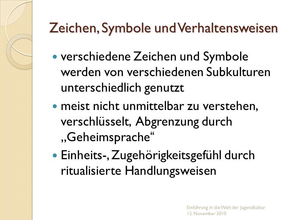 Zeichen, Symbole und Verhaltensweisen verschiedene Zeichen und Symbole werden von verschiedenen Subkulturen unterschiedlich genutzt meist nicht unmitt