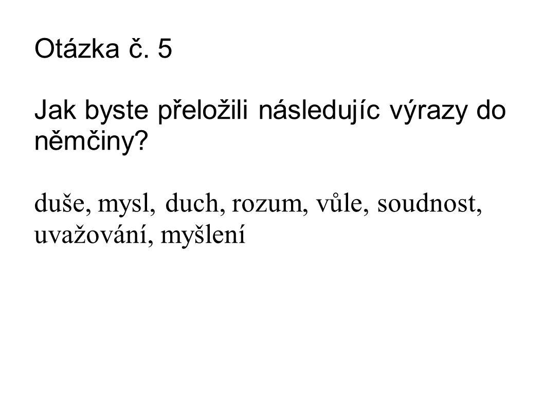 Otázka č. 5 Jak byste přeložili následujíc výrazy do němčiny.