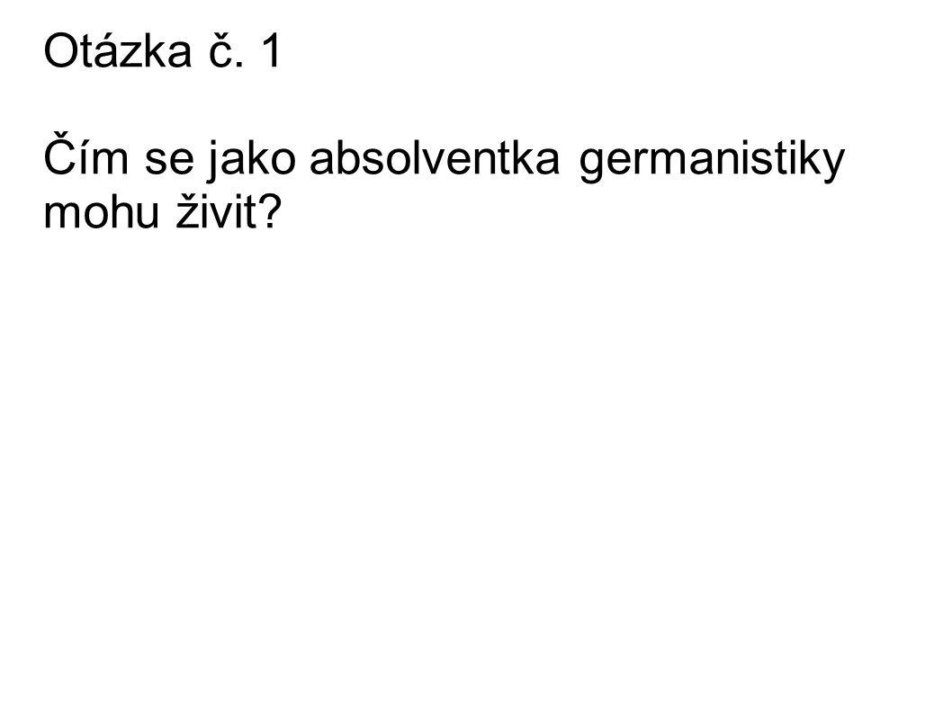 Otázka č. 1 Čím se jako absolventka germanistiky mohu živit