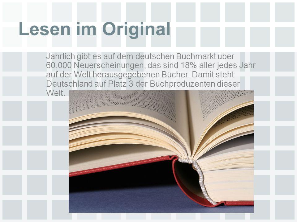 Lesen im Original Jährlich gibt es auf dem deutschen Buchmarkt über 60.000 Neuerscheinungen, das sind 18% aller jedes Jahr auf der Welt herausgegebenen Bücher.