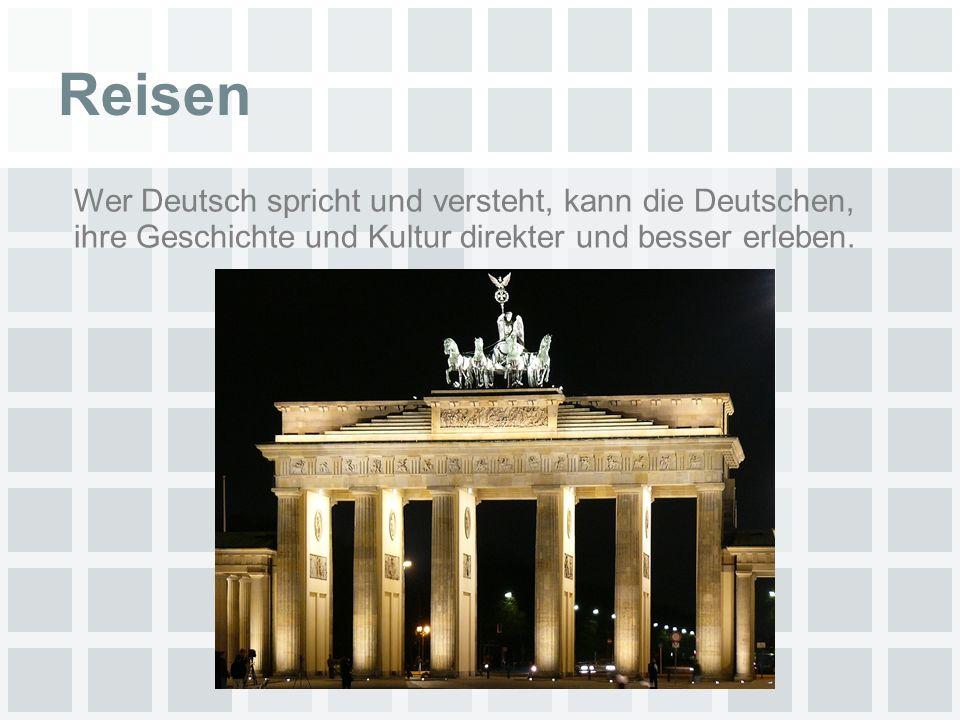 Reisen Wer Deutsch spricht und versteht, kann die Deutschen, ihre Geschichte und Kultur direkter und besser erleben.