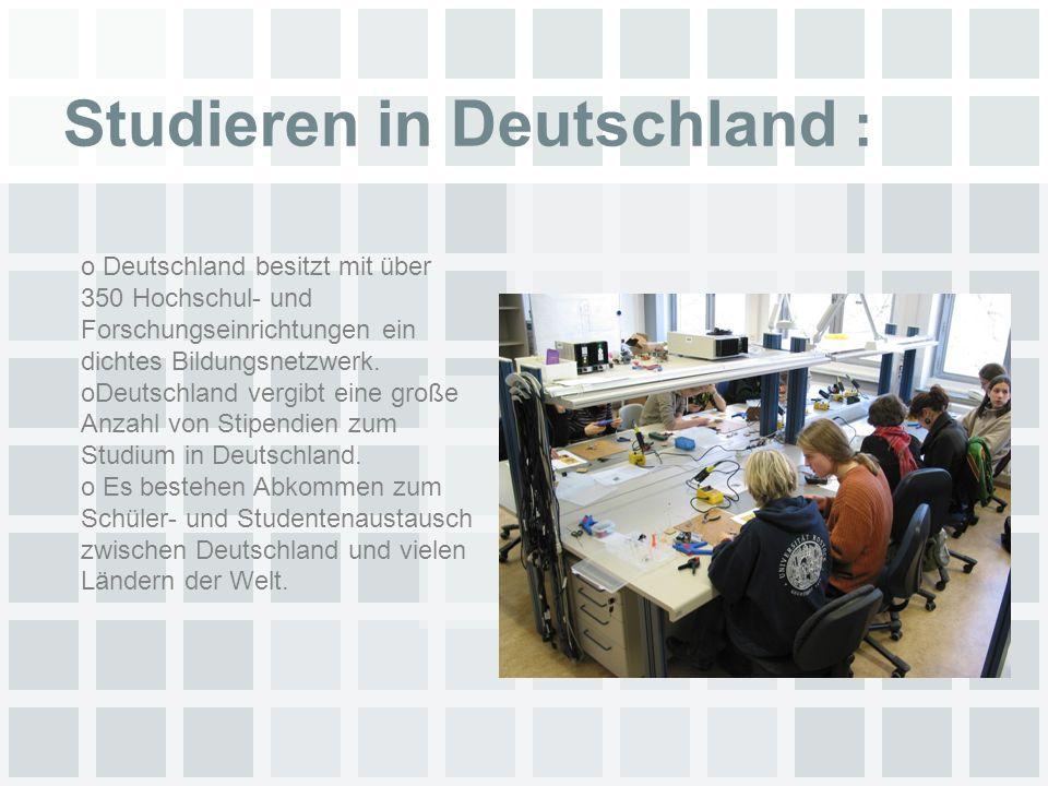 Studieren in Deutschland : o Deutschland besitzt mit über 350 Hochschul- und Forschungseinrichtungen ein dichtes Bildungsnetzwerk.