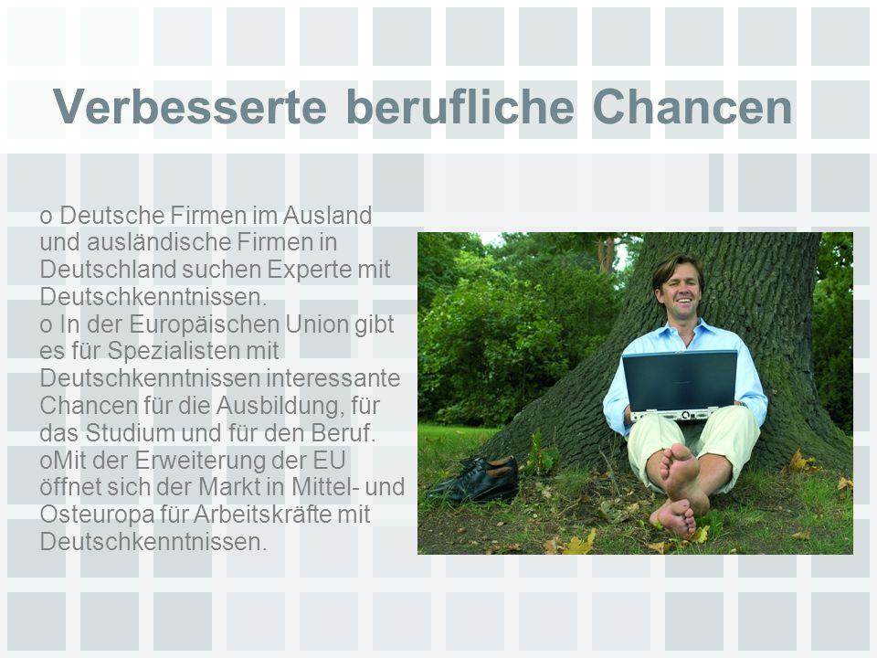Verbesserte berufliche Chancen o Deutsche Firmen im Ausland und ausländische Firmen in Deutschland suchen Experte mit Deutschkenntnissen.