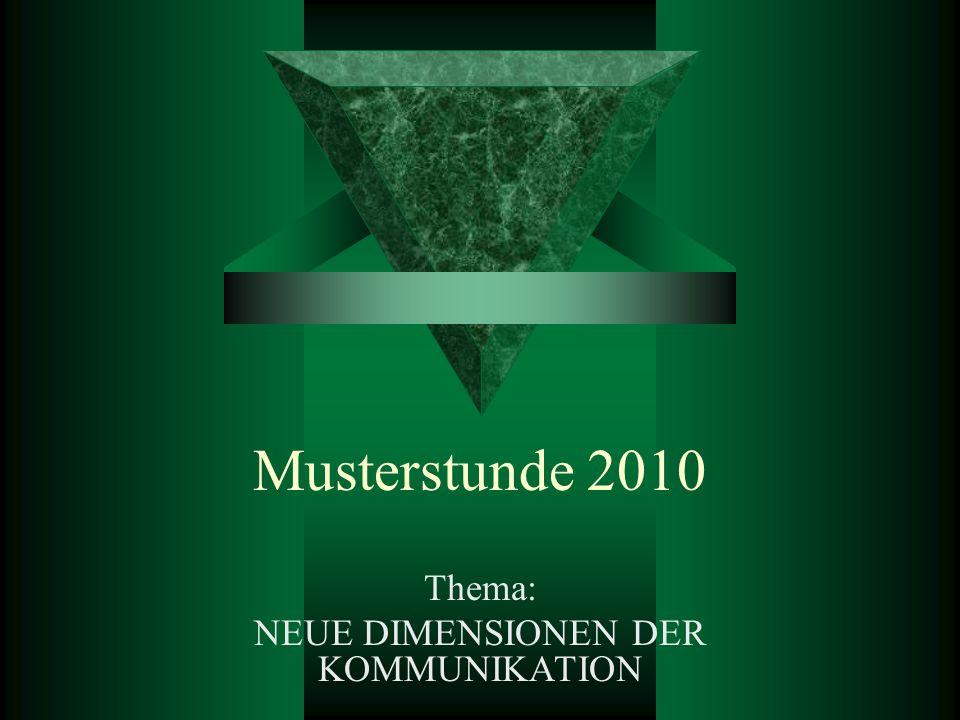 Musterstunde 2010 Thema: NEUE DIMENSIONEN DER KOMMUNIKATION