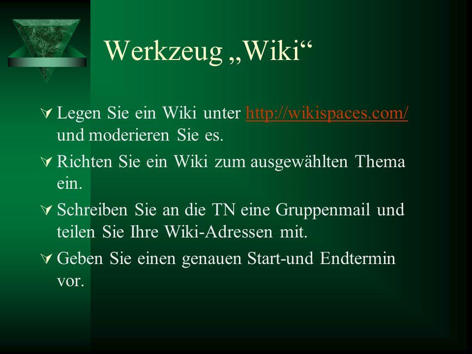Werkzeug Wiki Legen Sie ein Wiki unter http://wikispaces.com/ und moderieren Sie es.http://wikispaces.com/ Richten Sie ein Wiki zum ausgewählten Thema ein.
