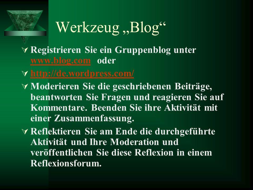 Werkzeug Blog Registrieren Sie ein Gruppenblog unter www.blog.com oder www.blog.com http://de.wordpress.com/ Moderieren Sie die geschriebenen Beiträge, beantworten Sie Fragen und reagieren Sie auf Kommentare.