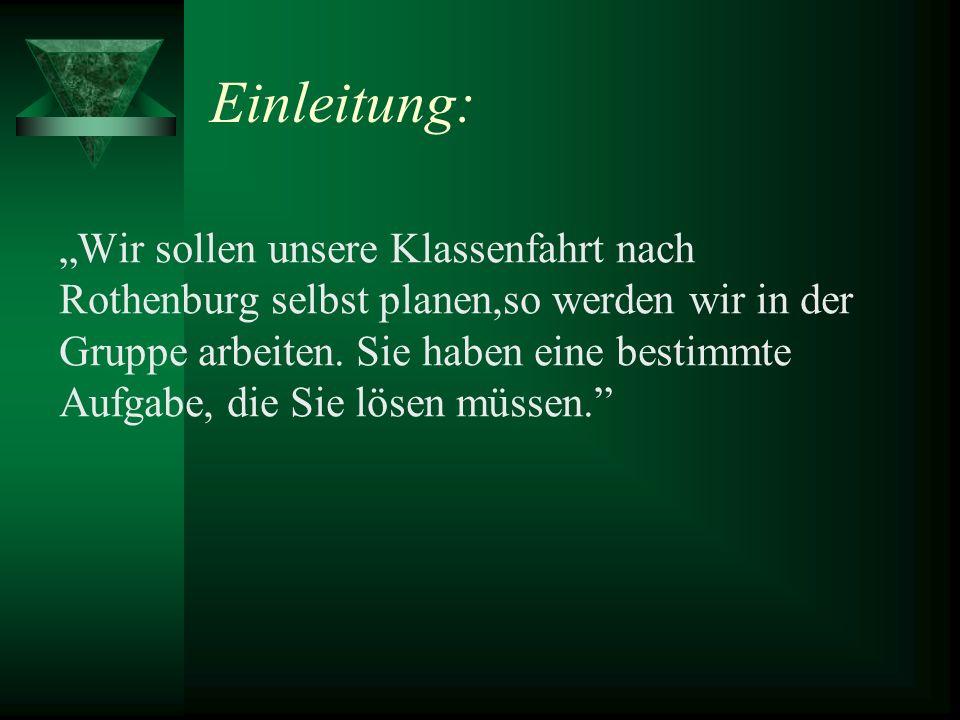 Einleitung: Wir sollen unsere Klassenfahrt nach Rothenburg selbst planen,so werden wir in der Gruppe arbeiten.