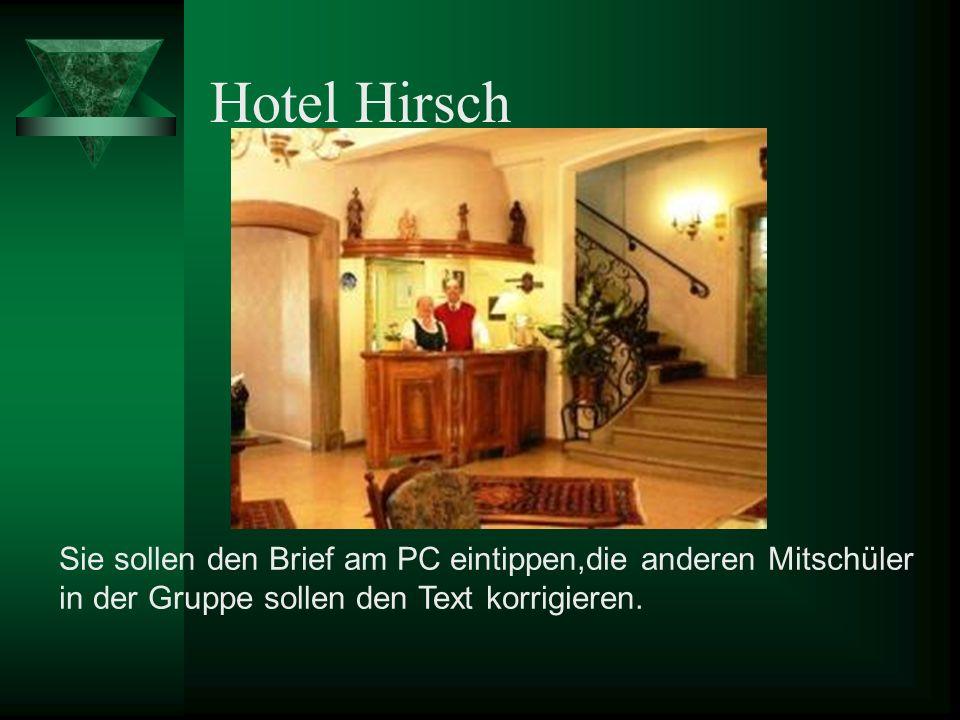 Hotel Hirsch Sie sollen den Brief am PC eintippen,die anderen Mitschüler in der Gruppe sollen den Text korrigieren.