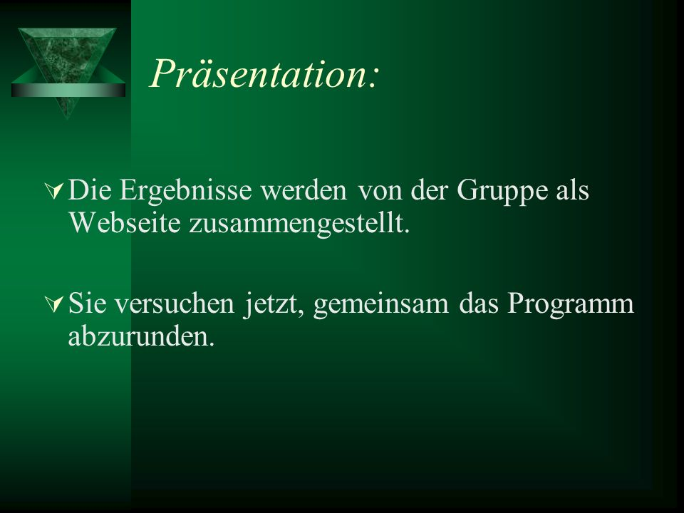 Präsentation: Die Ergebnisse werden von der Gruppe als Webseite zusammengestellt.