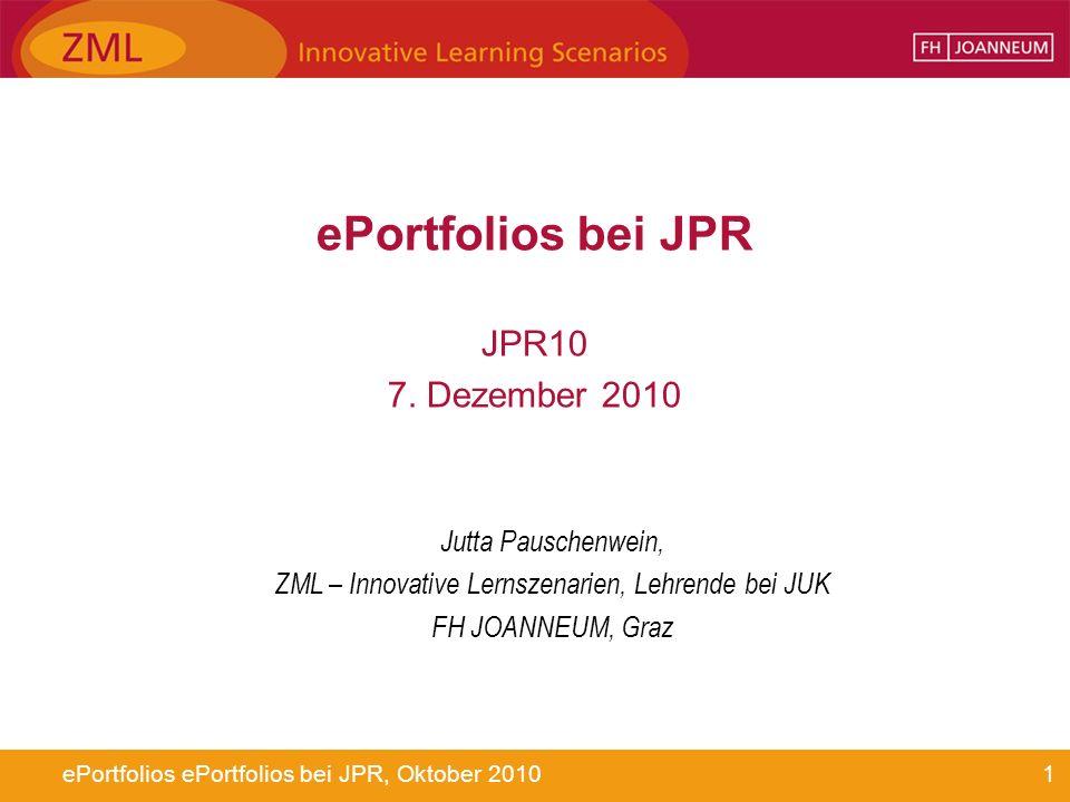 1ePortfolios ePortfolios bei JPR, Oktober 2010 ePortfolios bei JPR JPR10 7. Dezember 2010 Jutta Pauschenwein, ZML – Innovative Lernszenarien, Lehrende