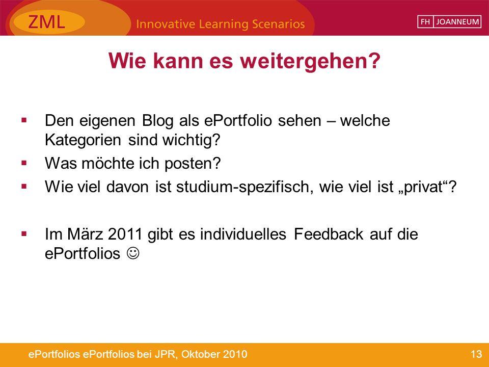 13ePortfolios ePortfolios bei JPR, Oktober 2010 Wie kann es weitergehen? Den eigenen Blog als ePortfolio sehen – welche Kategorien sind wichtig? Was m