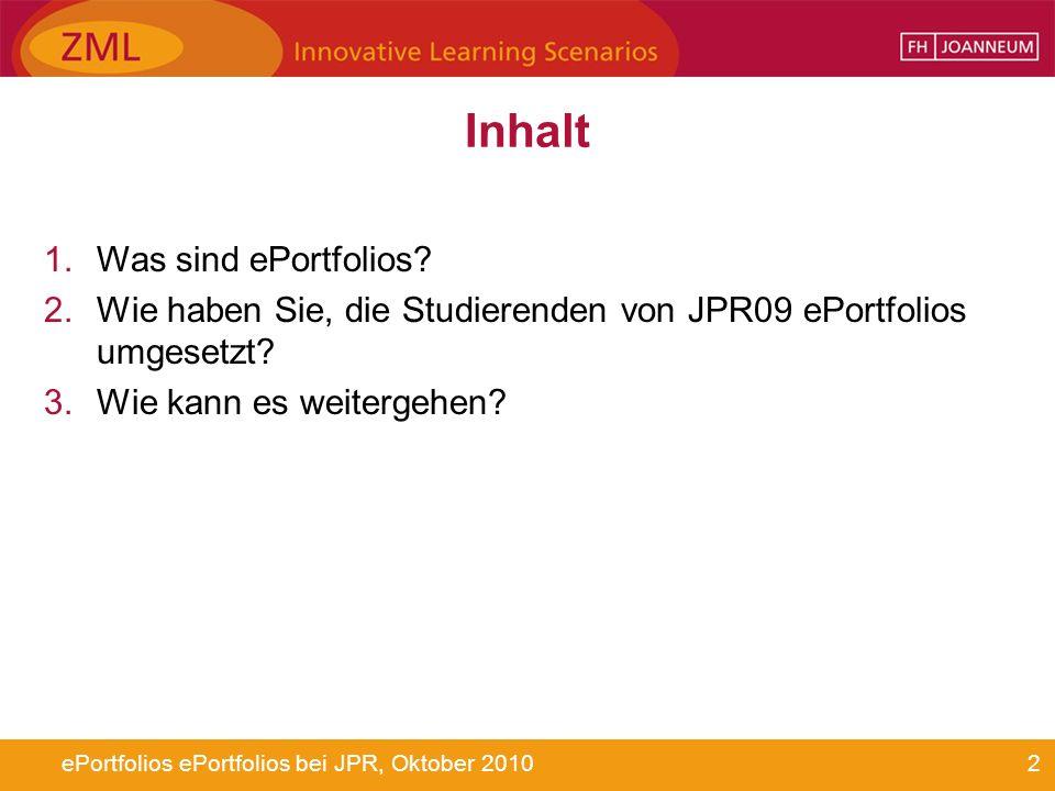 2ePortfolios ePortfolios bei JPR, Oktober 2010 Inhalt 1.Was sind ePortfolios? 2.Wie haben Sie, die Studierenden von JPR09 ePortfolios umgesetzt? 3.Wie
