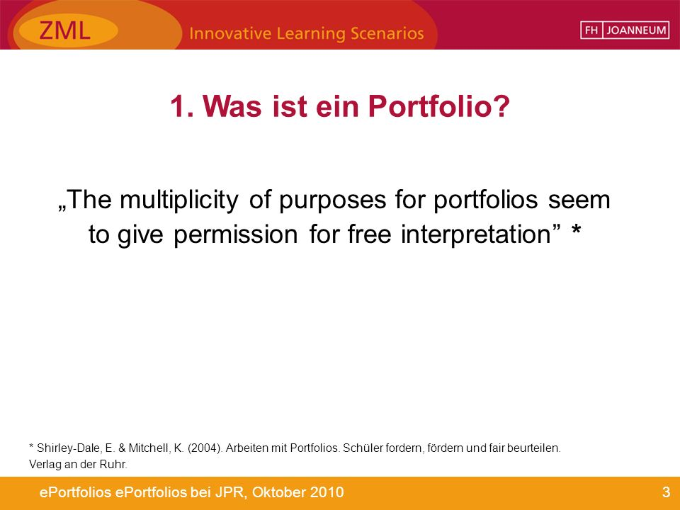 3ePortfolios ePortfolios bei JPR, Oktober 2010 1. Was ist ein Portfolio? The multiplicity of purposes for portfolios seem to give permission for free