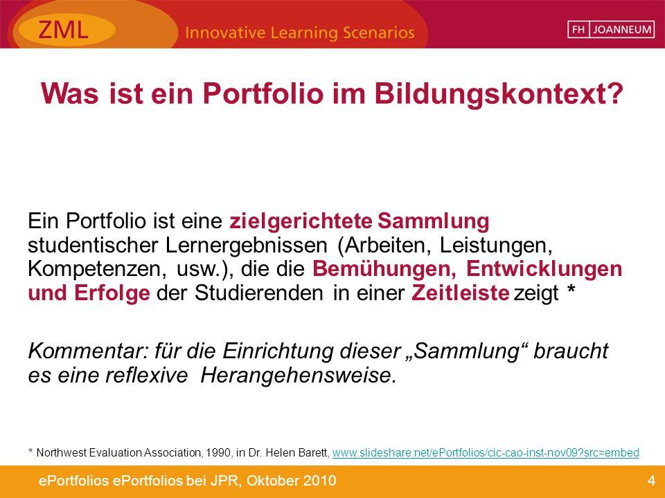 4ePortfolios ePortfolios bei JPR, Oktober 2010 Was ist ein Portfolio im Bildungskontext? Ein Portfolio ist eine zielgerichtete Sammlung studentischer
