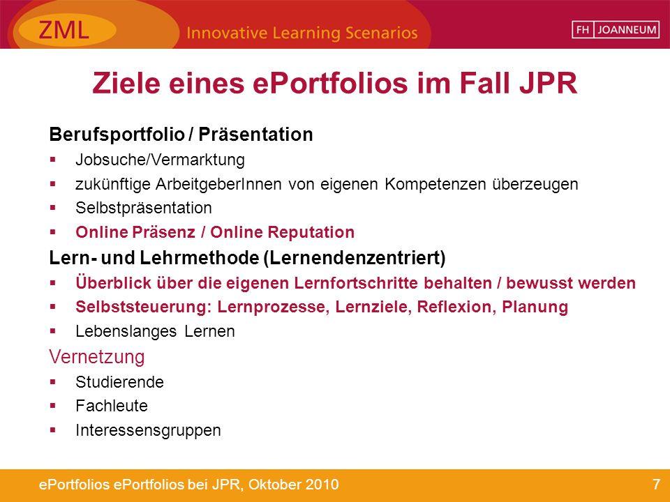 7ePortfolios ePortfolios bei JPR, Oktober 2010 Ziele eines ePortfolios im Fall JPR Berufsportfolio / Präsentation Jobsuche/Vermarktung zukünftige Arbe
