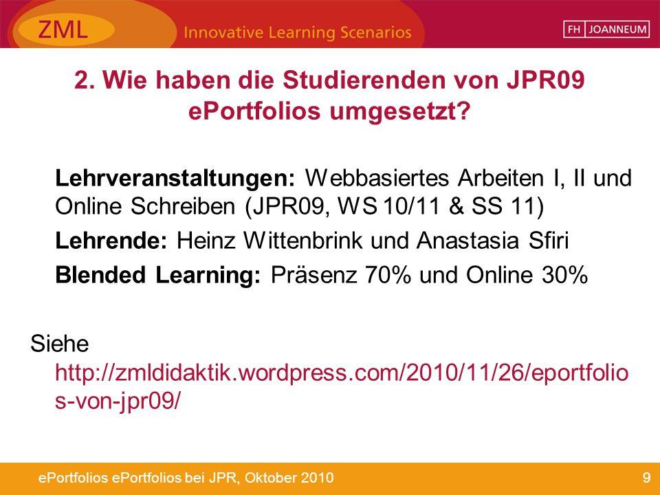 9ePortfolios ePortfolios bei JPR, Oktober 2010 Lehrveranstaltungen: Webbasiertes Arbeiten I, II und Online Schreiben (JPR09, WS 10/11 & SS 11) Lehrend