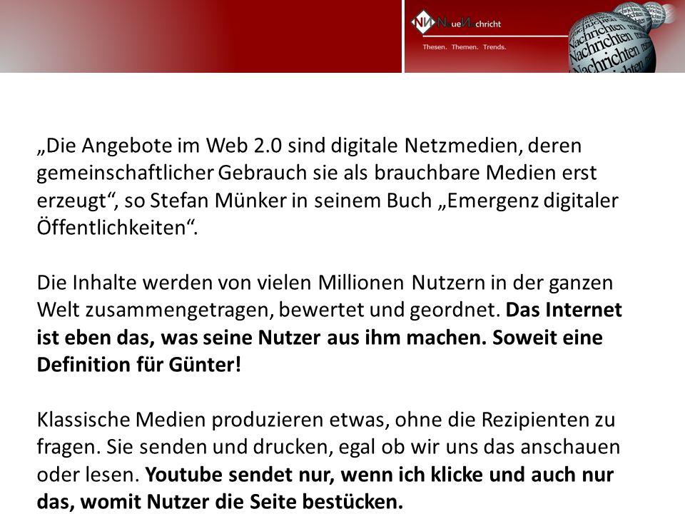 Die Angebote im Web 2.0 sind digitale Netzmedien, deren gemeinschaftlicher Gebrauch sie als brauchbare Medien erst erzeugt, so Stefan Münker in seinem Buch Emergenz digitaler Öffentlichkeiten.