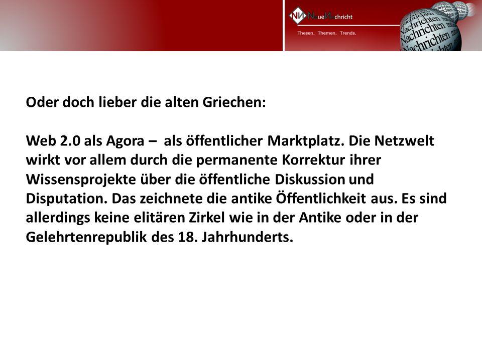 Oder doch lieber die alten Griechen: Web 2.0 als Agora – als öffentlicher Marktplatz.