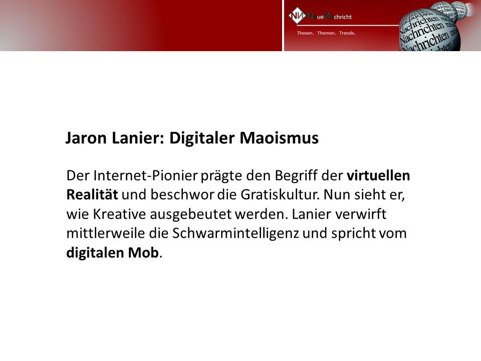 Jaron Lanier: Digitaler Maoismus Der Internet-Pionier prägte den Begriff der virtuellen Realität und beschwor die Gratiskultur.