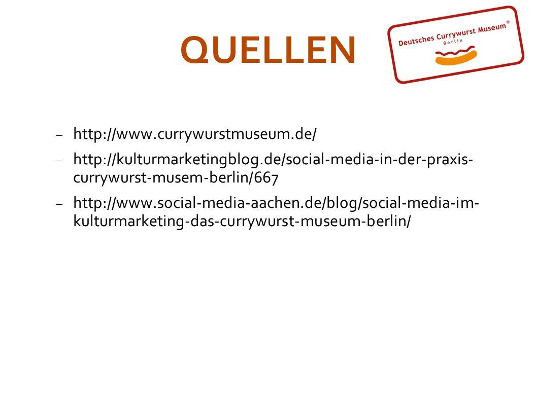 http://www.currywurstmuseum.de/ http://kulturmarketingblog.de/social-media-in-der-praxis- currywurst-musem-berlin/667 http://www.social-media-aachen.d