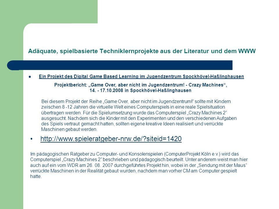 Adäquate, spielbasierte Techniklernprojekte aus der Literatur und dem WWW Ein Projekt des Digital Game Based Learning im Jugendzentrum Spockhövel-Haßlinghausen Projektbericht: Game Over, aber nicht im Jugendzentrum.