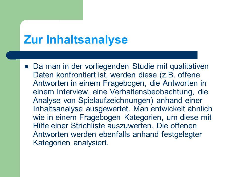 Zur Inhaltsanalyse Da man in der vorliegenden Studie mit qualitativen Daten konfrontiert ist, werden diese (z.B.